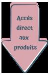 Flèche d'accès direct aux produits